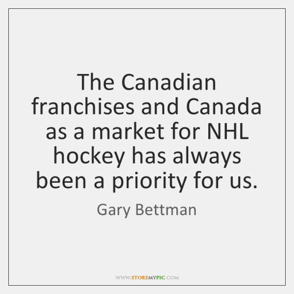 The Canadian franchises and Canada as a market for NHL hockey has ...
