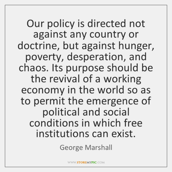 Our policy is directed not against any country or doctrine, but against ...