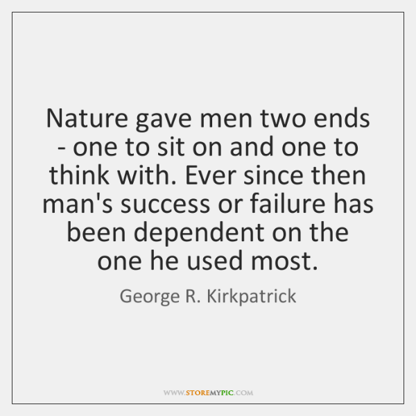Nature gave men two ends - one to sit on and one ...