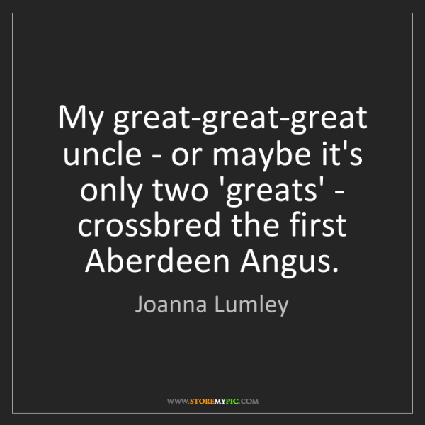 Joanna Lumley: My great-great-great uncle - or maybe it's only two 'greats'...