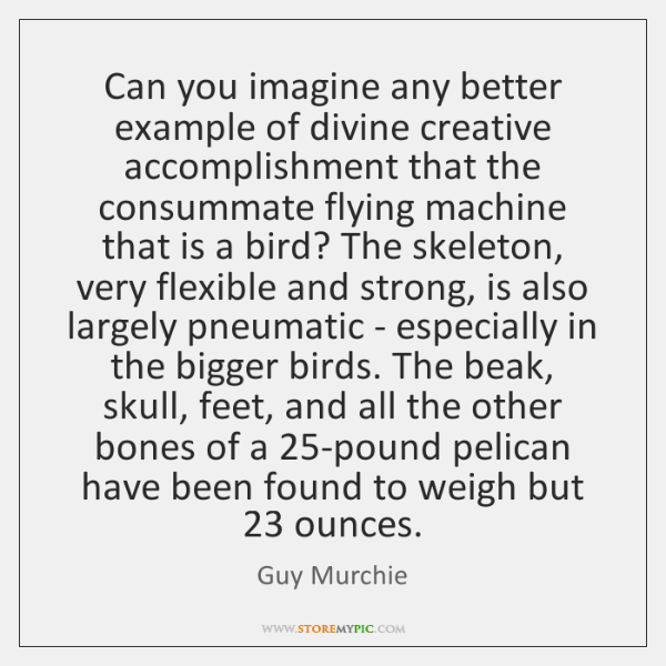 Can you imagine any better example of divine creative accomplishment that the ...