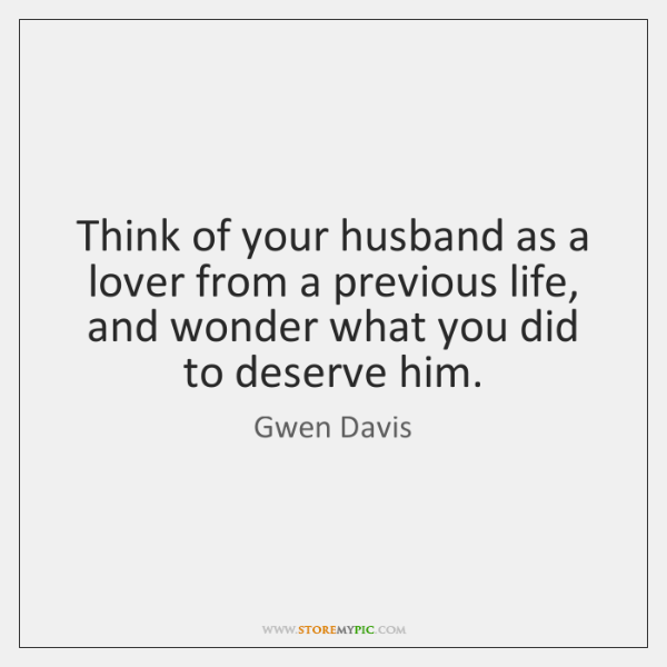 Think of your husband as a lover from a previous life, and ...