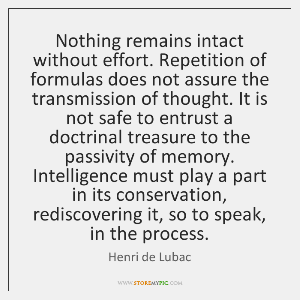 Nothing remains intact without effort. Repetition of formulas does not assure the ...