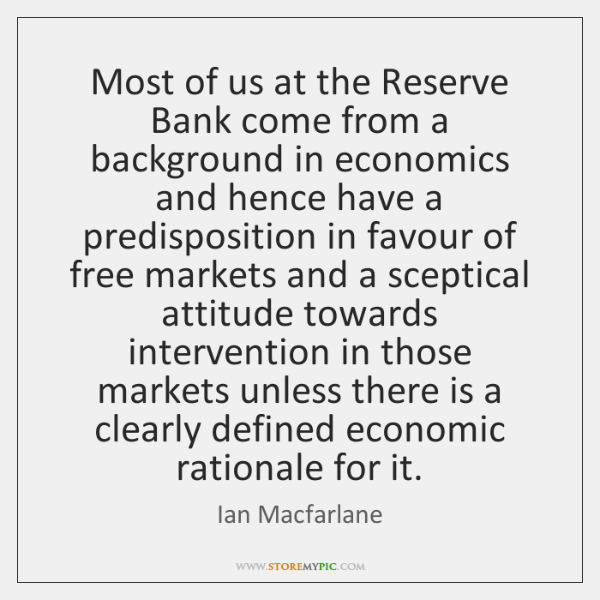 Most of us at the Reserve Bank come from a background in ...