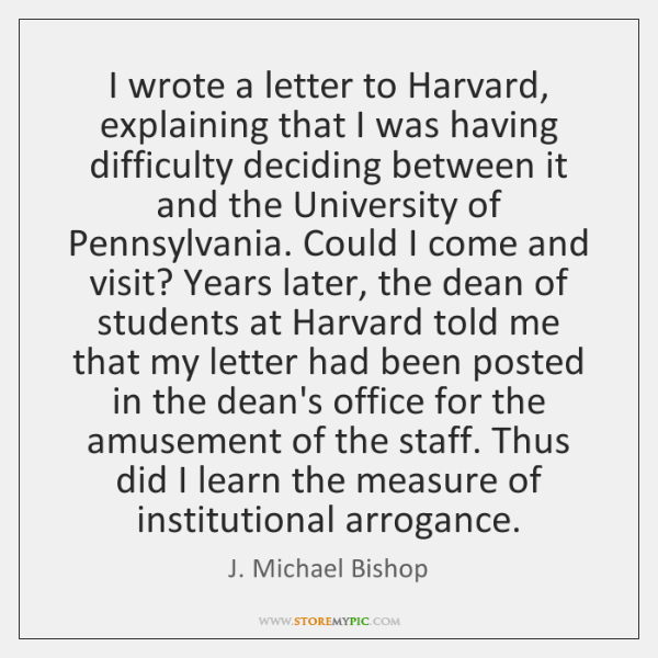 I wrote a letter to Harvard, explaining that I was having difficulty ...