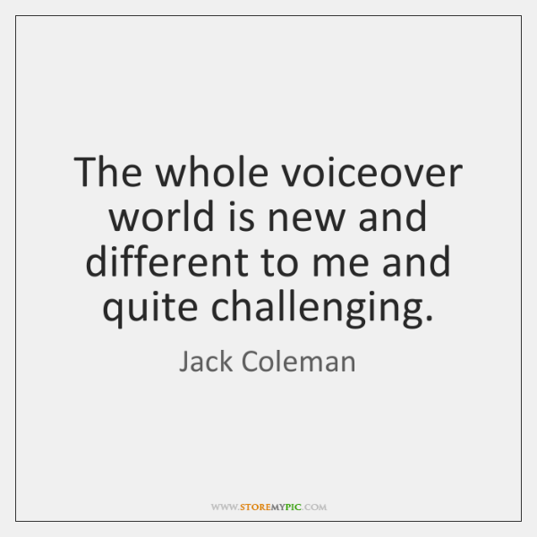 The whole voiceover world is new and different to me and quite ...