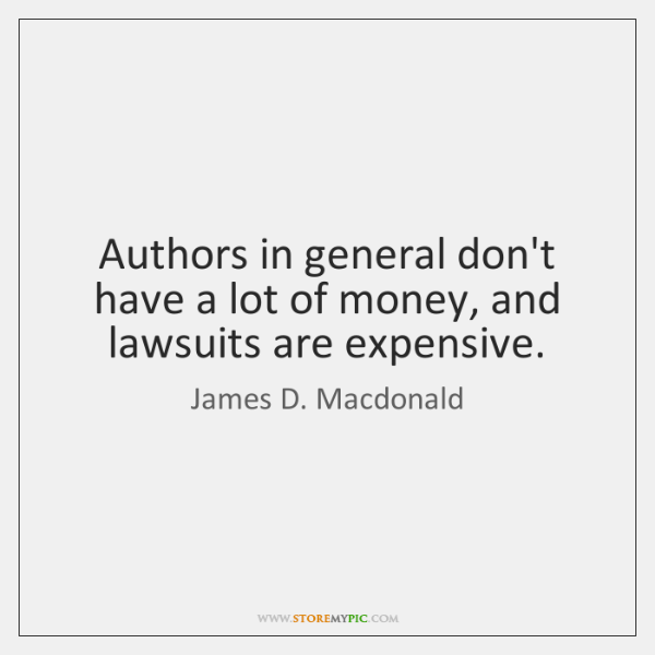 Authors in general don't have a lot of money, and lawsuits are ...