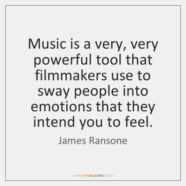 Music is a very, very powerful tool that filmmakers use to sway ...