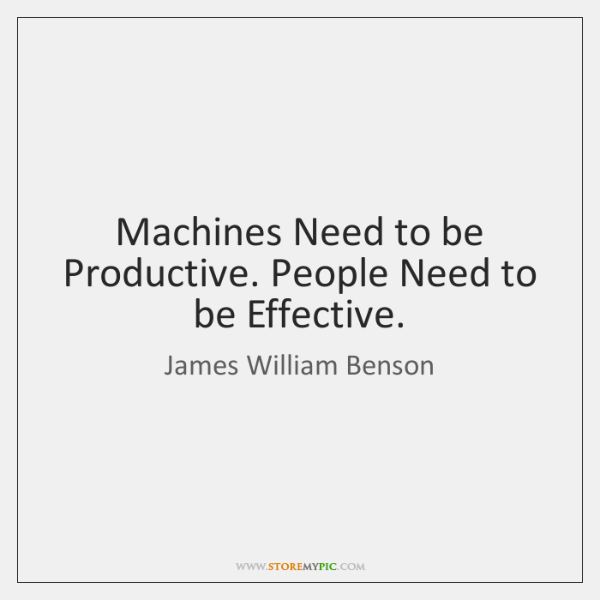 Machines Need to be Productive. People Need to be Effective.