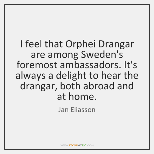 I feel that Orphei Drangar are among Sweden's foremost ambassadors. It's always ...