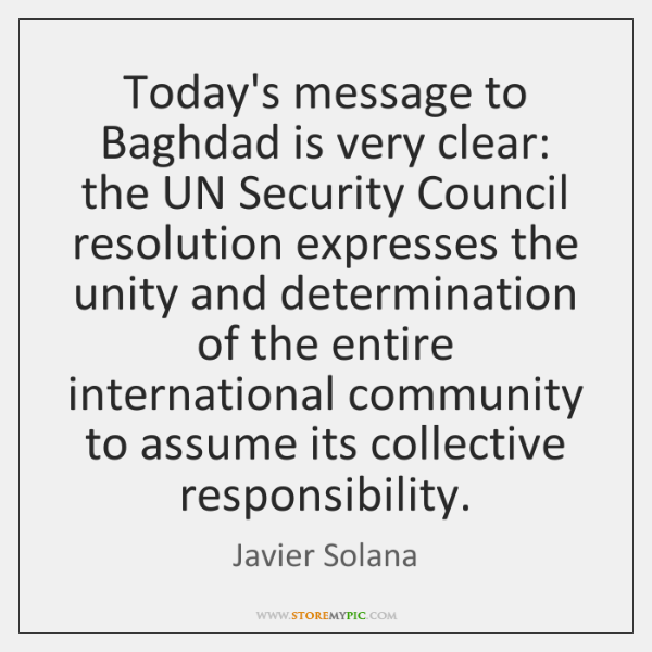 Today's message to Baghdad is very clear: the UN Security Council resolution ...