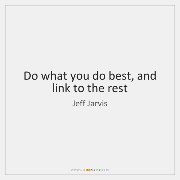 Do what you do best, and link to the rest