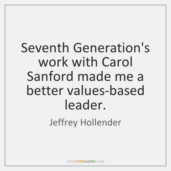 Seventh Generation's work with Carol Sanford made me a better values-based leader.