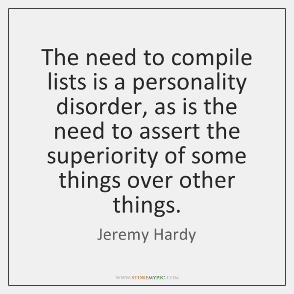 The need to compile lists is a personality disorder, as is the ...