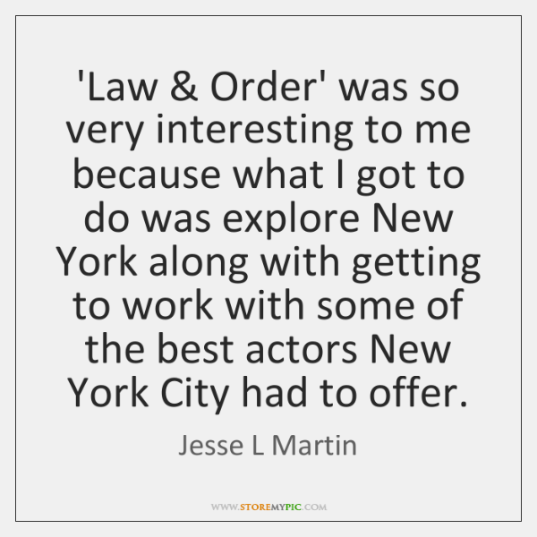 'Law & Order' was so very interesting to me because what I got ...