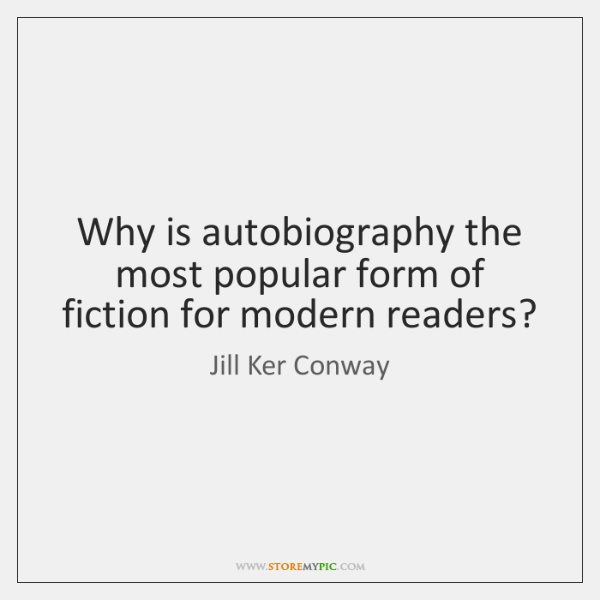 Why is autobiography the most popular form of fiction for modern readers?