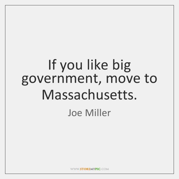 If you like big government, move to Massachusetts.