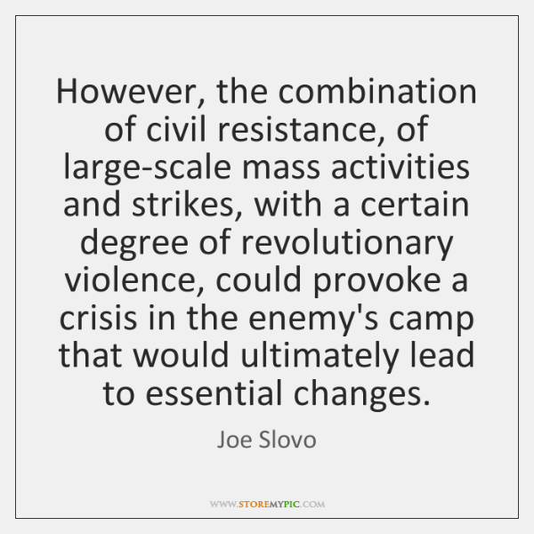 However, the combination of civil resistance, of large-scale mass activities and strikes, ...