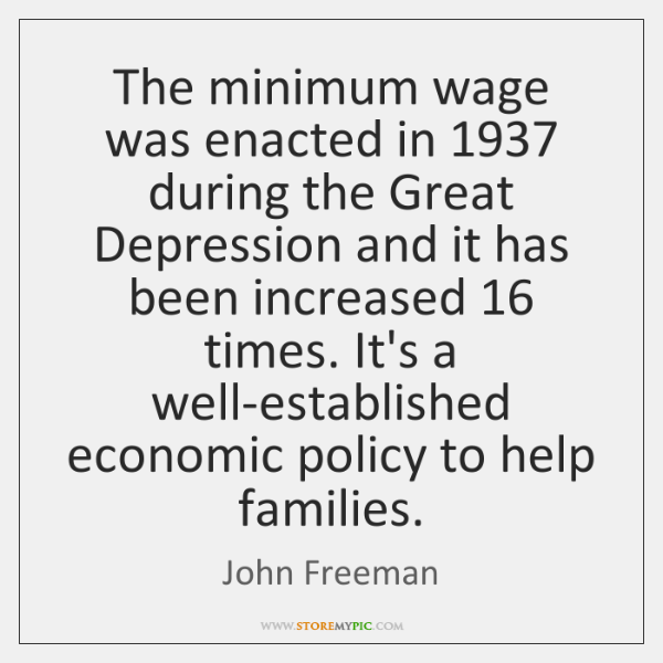 The minimum wage was enacted in 1937 during the Great Depression and it ...