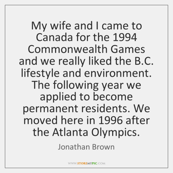 My wife and I came to Canada for the 1994 Commonwealth Games and ...