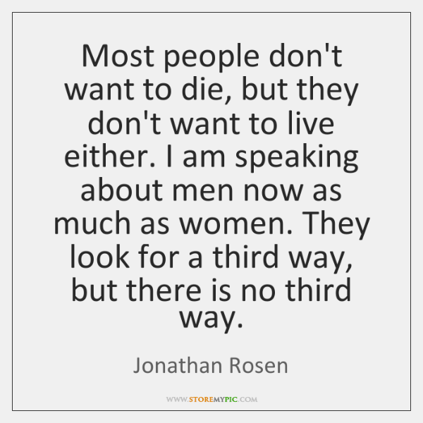 Most people don't want to die, but they don't want to live ...