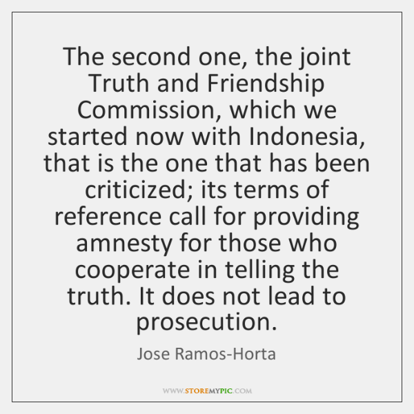 The second one, the joint Truth and Friendship Commission, which we started ...