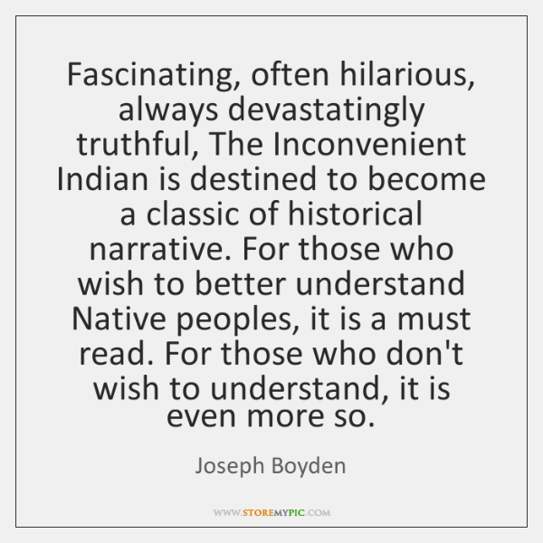Fascinating, often hilarious, always devastatingly truthful, The Inconvenient Indian is destined to
