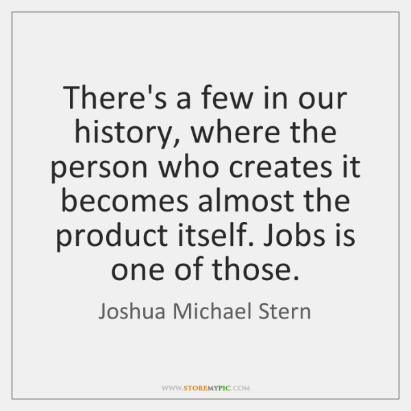 There's a few in our history, where the person who creates it ...