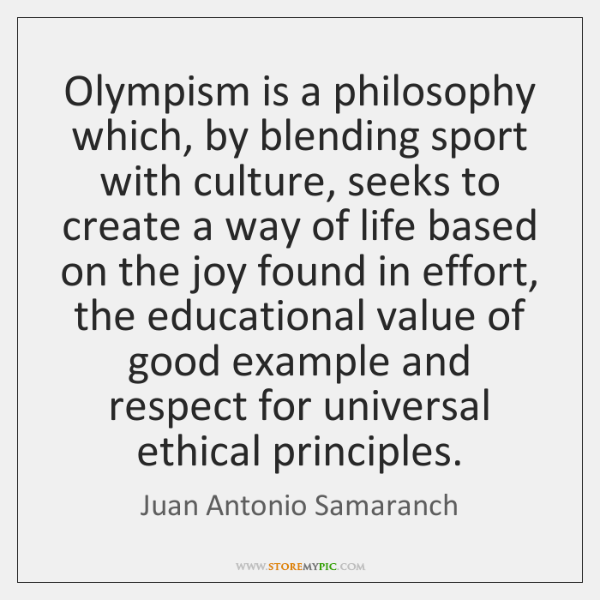 Olympism is a philosophy which, by blending sport with culture, seeks to ...