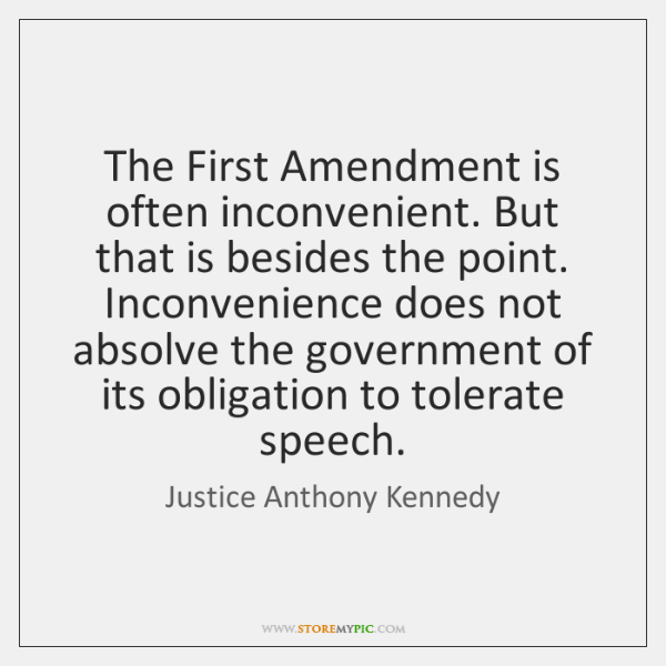 The First Amendment is often inconvenient. But that is besides the point. ...