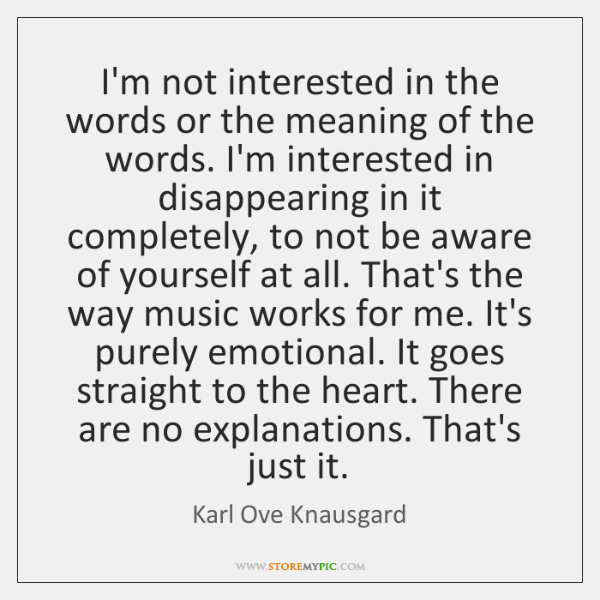 I'm not interested in the words or the meaning of the words. ...