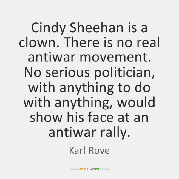 Cindy Sheehan is a clown. There is no real antiwar movement. No ...