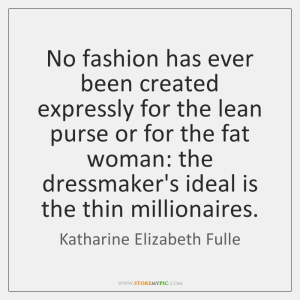 No fashion has ever been created expressly for the lean purse or ...