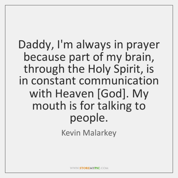 Daddy, I'm always in prayer because part of my brain, through the ...