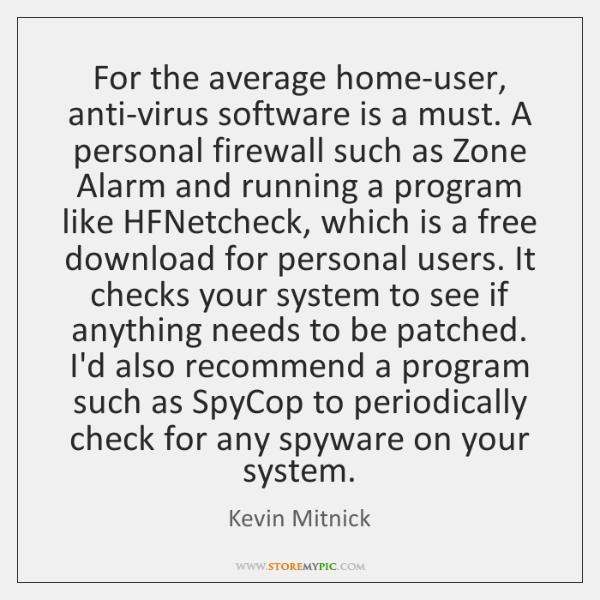 For the average home-user, anti-virus software is a must. A personal firewall ...