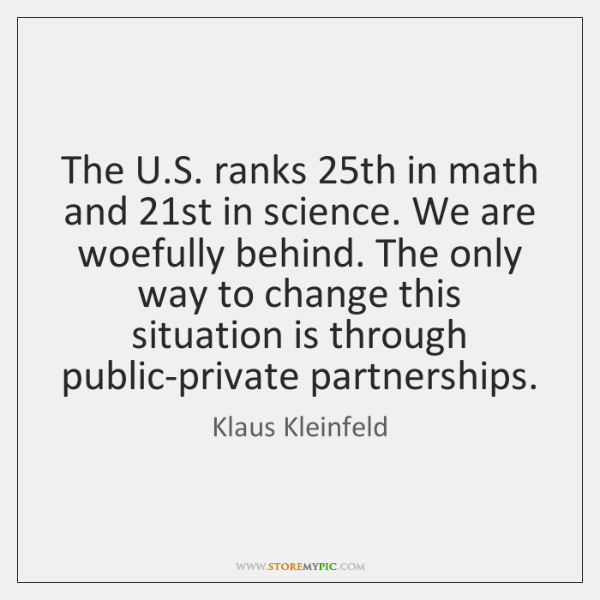 The U.S. ranks 25th in math and 21st in science. We ...
