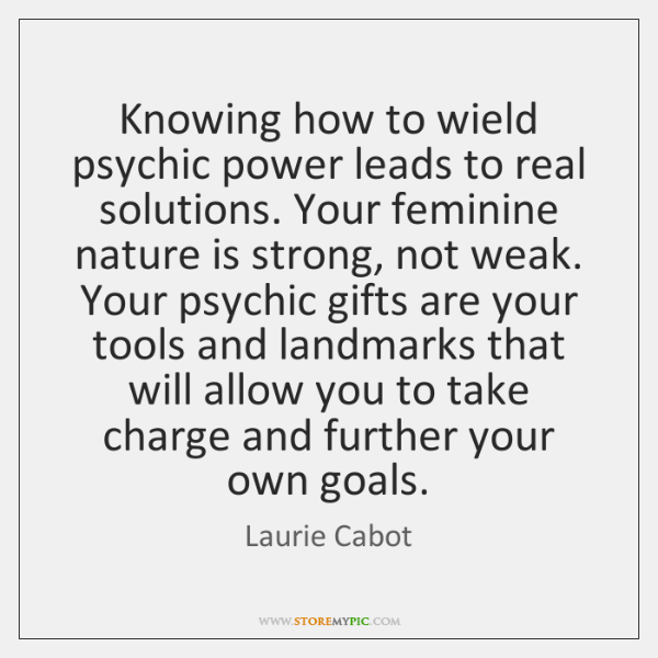 Knowing how to wield psychic power leads to real solutions. Your feminine ...