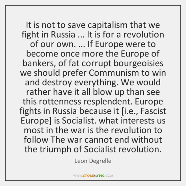 It is not to save capitalism that we fight in Russia ... It ...
