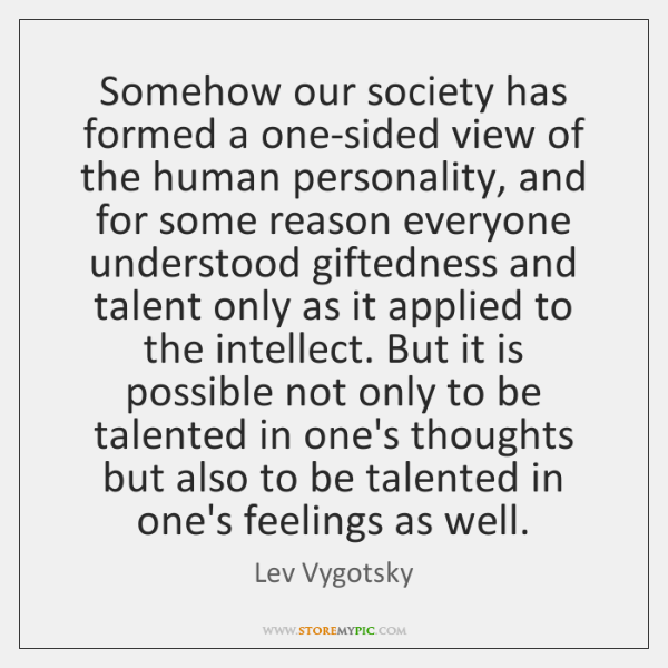 Somehow our society has formed a one-sided view of the human personality, ...