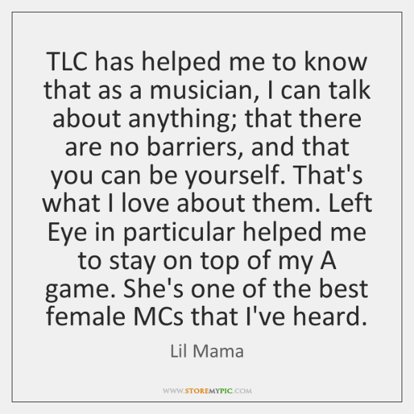 TLC has helped me to know that as a musician, I can ...