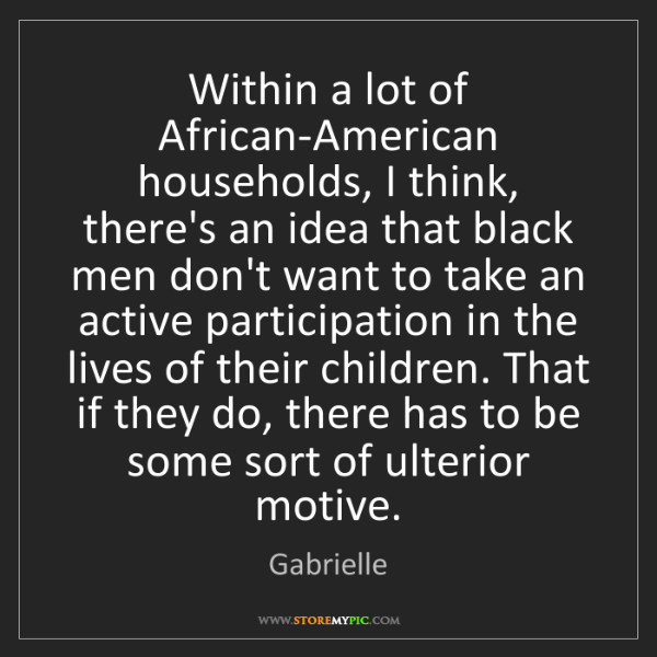 Gabrielle: Within a lot of African-American households, I think,...