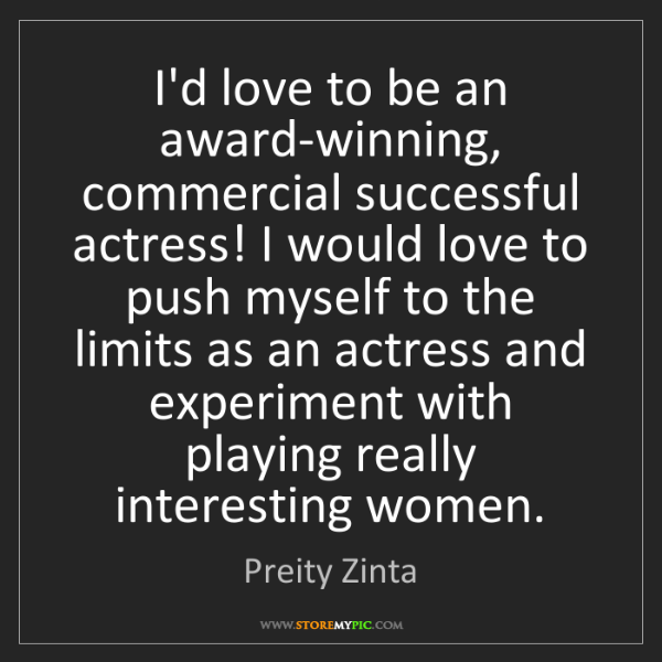 Preity Zinta: I'd love to be an award-winning, commercial successful...