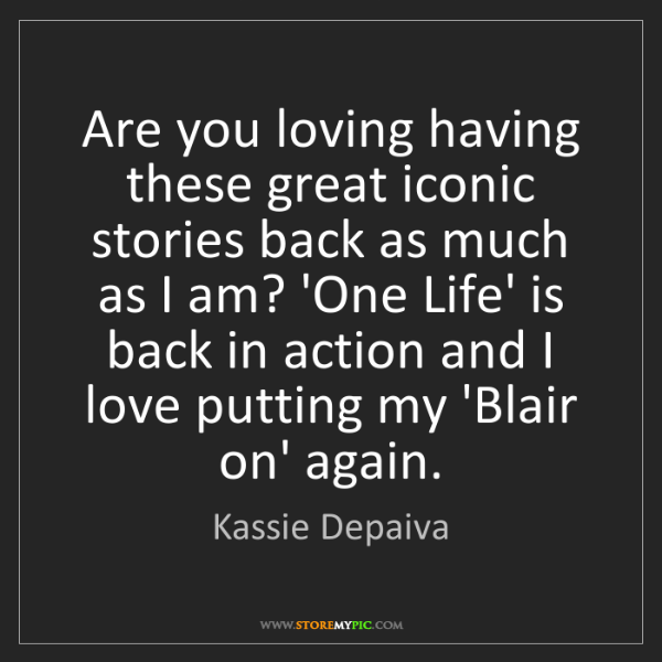 Kassie Depaiva: Are you loving having these great iconic stories back...