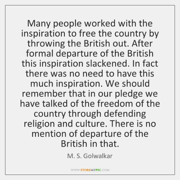 Many people worked with the inspiration to free the country by throwing ...