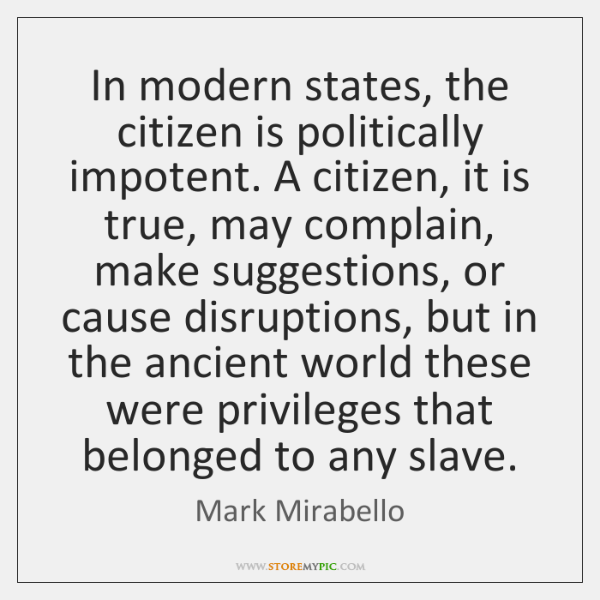In modern states, the citizen is politically impotent. A citizen, it is ...