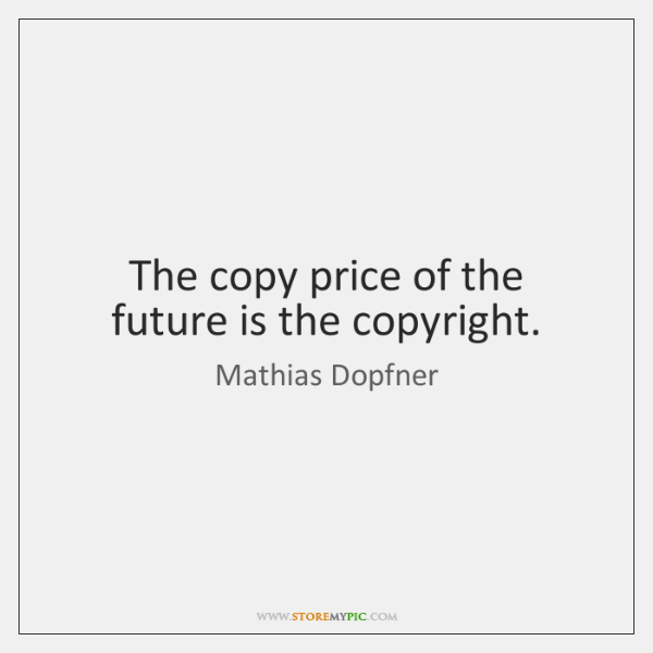 The copy price of the future is the copyright.