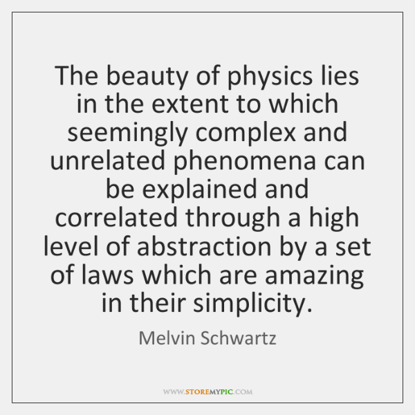 The beauty of physics lies in the extent to which seemingly complex ...