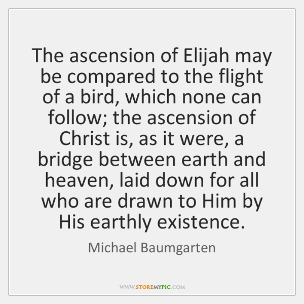 The ascension of Elijah may be compared to the flight of a ...