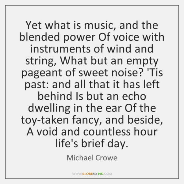 Yet what is music, and the blended power Of voice with instruments ...
