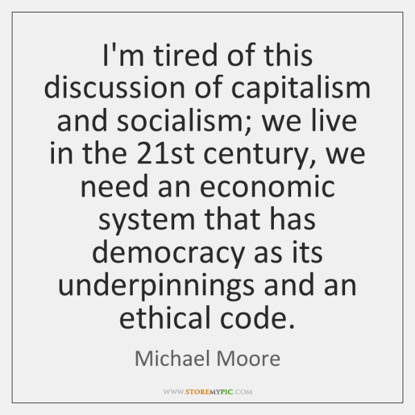 I'm tired of this discussion of capitalism and socialism; we live in ...